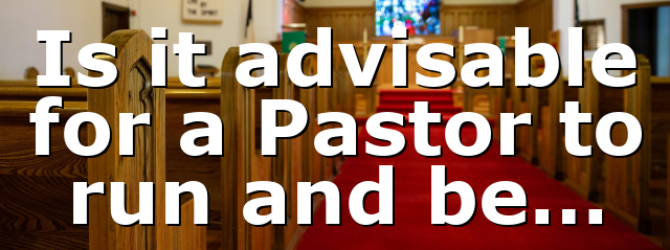 Is it advisable for a Pastor to run and be…