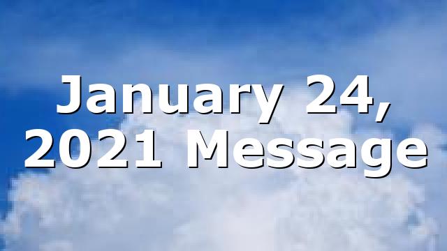 January 24, 2021 Message