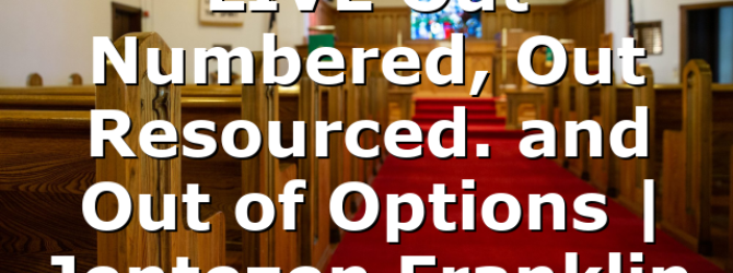 LIVE Out Numbered, Out Resourced. and Out of Options | Jentezen Franklin