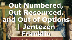 Out Numbered, Out Resourced, and Out of Options | Jentezen Franklin