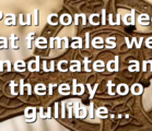 Paul concluded that females were uneducated and thereby too gullible…