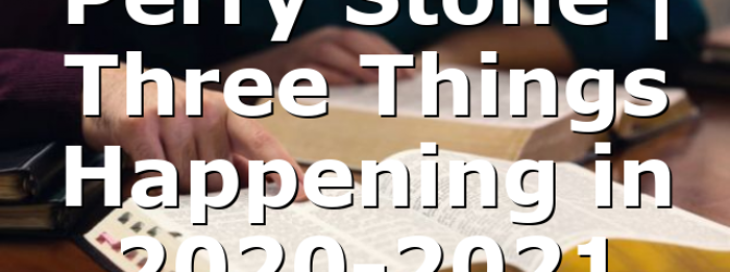 Perry Stone | Three Things Happening in 2020-2021