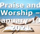 Praise and Worship – January 10, 2021