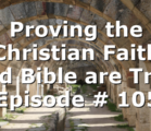 Proving the Christian Faith and Bible are True | Episode # 1056