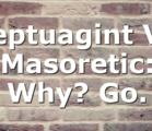 Septuagint VS Masoretic: Why? Go.