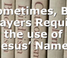 Sometimes, Big Prayers Require the use of Jesus' Name!