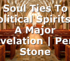 Soul Ties To Political Spirits – A Major Revelation | Perry Stone