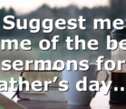 Suggest me some of the best sermons for father's day….