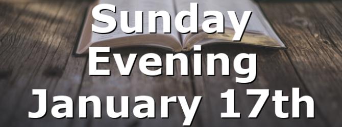 Sunday Evening January 17th
