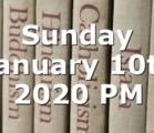 Sunday January 10th 2020 PM
