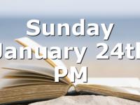 Sunday January 24th PM
