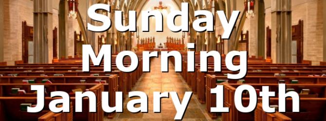 Sunday Morning January 10th