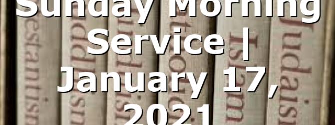 Sunday Morning Service   January 17, 2021