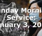 Sunday Morning Service: January 3, 2021