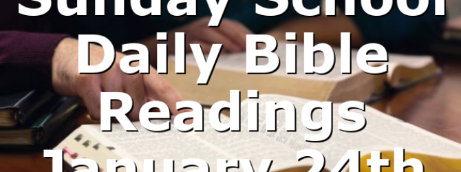 Sunday School Daily Bible Readings January 24th