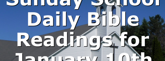 Sunday School Daily Bible Readings for January 10th