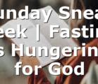 Sunday Sneak Peek | Fasting is Hungering for God