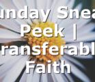 Sunday Sneak Peek | Transferable Faith