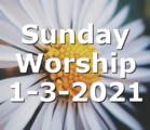 Sunday Worship 1-3-2021