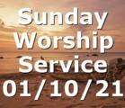 Sunday Worship Service 01/10/21