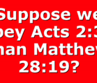 Suppose we obey Acts 2:38 than Matthew 28:19?
