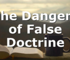 The Dangers of False Doctrine