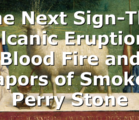 The Next Sign-The Volcanic Eruptions, Blood Fire and Vapors of Smoke | Perry Stone