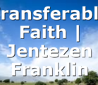 Transferable Faith | Jentezen Franklin