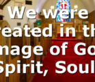 We were created in the image of God (Spirit, Soul…