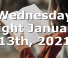 Wednesday Night January 13th, 2021