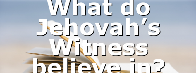 What do Jehovah's Witness believe in?
