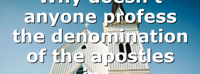 Why doesn't anyone profess the denomination of the apostles in…