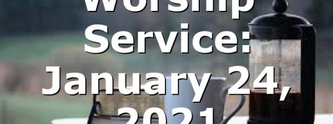 Worship Service: January 24, 2021