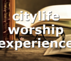 citylife worship experience