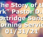 """""""The Story of the Ark""""  Pastor D.R. Shortridge Sunday Morning Service 01/31/21"""