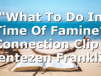 """""""What To Do In Time Of Famine"""" Connection Clip 