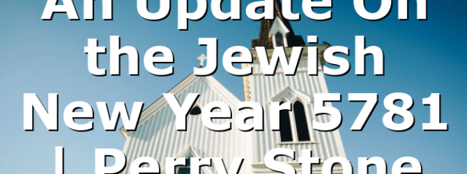 An Update On the Jewish New Year 5781   Perry Stone