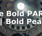 Be Bold PART 5 | Bold Peace