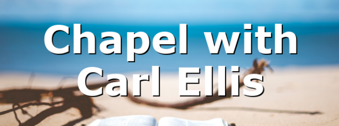 Chapel with Carl Ellis