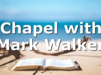 Chapel with Mark Walker
