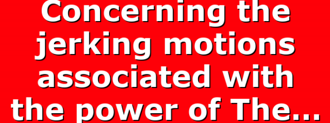 Concerning the jerking motions associated with the power of The…