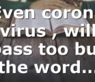 Even corona virus , will pass too but the word…