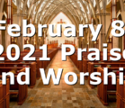 February 8, 2021 Praise and Worship