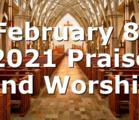 February 8, 2021 Praise and Worship