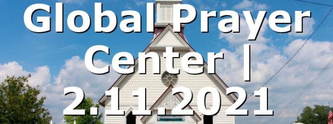 Global Prayer Center | 2.11.2021
