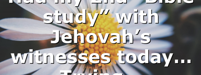 """Had my 2nd """"Bible study"""" with Jehovah's witnesses today… Trying…"""