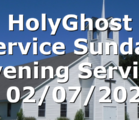 HolyGhost Service Sunday Evening Service – 02/07/2021