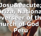 Josué Ariza, National Overseer of the Church of God in Peru