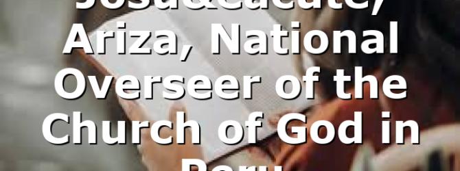 Josué Ariza, National Overseer of the Church of God in Peru