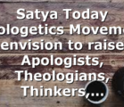 Satya Today Apologetics Movement envision to raise Apologists, Theologians, Thinkers,…